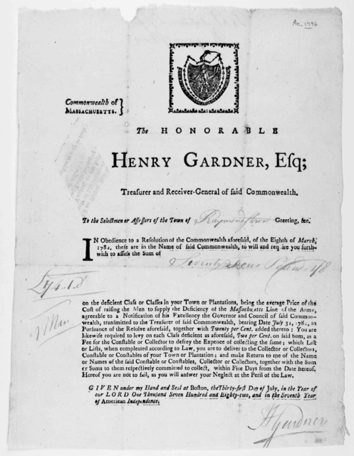 Commonwealth of Massachusetts. The Honorable Henry Gardner, Esq; Treasurer and Receiver-general of said Commonwealth. To the selectmen or assessors of the town of [blank] Greeting, &c ... [Boston, 1782].