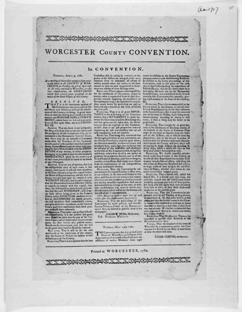 Worcester County convention. In convention. Tuesday April 9, 1782. At a meeting of thirty-four members from twenty-six towns in the County of Worcester, on Tuesday the 9th of April inst A. D. 1782 ... Printed at Worcester, 1782.