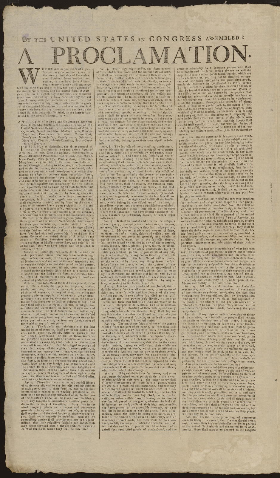By the United States in Congress assembled. A proclamation : Whereas in pursuance of a plenipotentiary commission ... a treaty of amity and commerce between ... the States General of the United Netherlands and the United States of America was, on the eighth day of October, one thousand seven and eighty two, concluded ...