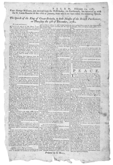 Salem, February 22, 1783. Capt. George Williams, jun, arrived from the West-Indies, via Portsmouth, has favoured us with the St. Lucia gazette of the 18th of January ... [Salem] Printed by S. Hall, 1783].