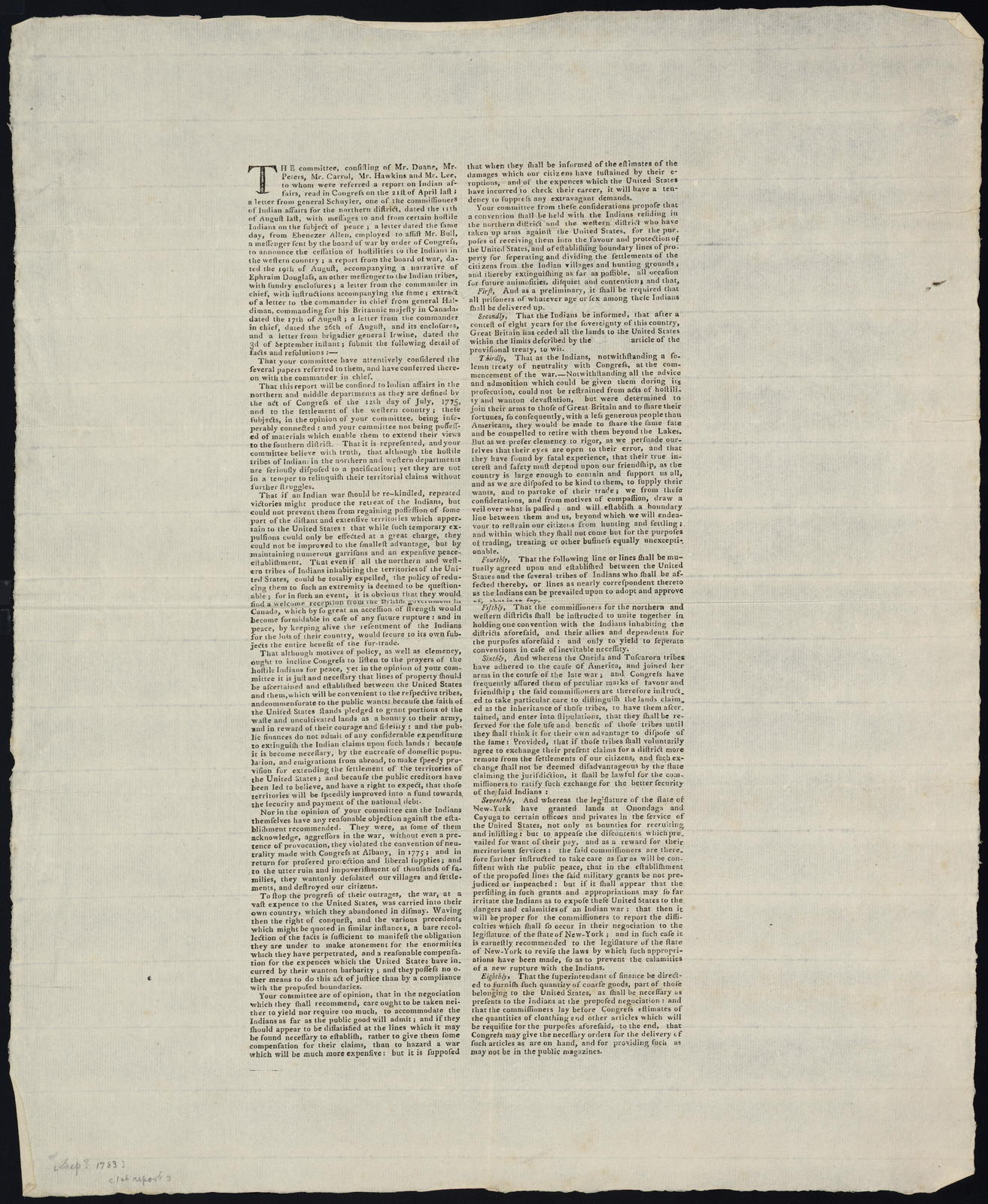 The committee, consisting of Mr. Duane, Mr. Peters, Mr. Carrol [i.e. Carroll], Mr. Hawkins and Mr. Lee, to whom were referred a report on Indian affairs, read in Congress on the 21st of April last, a letter from General Schuyler ... with messages to and from certain hostile Indians on the subject of peace ... submit the following detail of facts and resolutions ...
