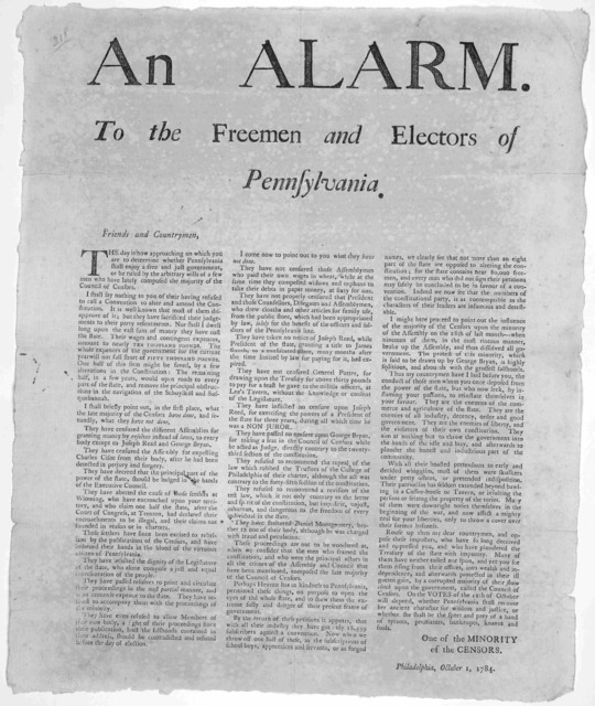 An alarm to the Freemen and electors of Pennsylvania. Friends and countrymen. The day is now approaching on which you are to determine whether Pennsylvania shall enjoy a free and just government or be ruled by the arbitrary wills of a few men wh