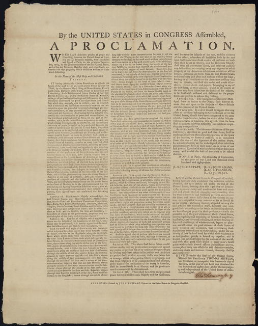 By the United States in Congress assembled, a proclamation : Whereas definitive articles of peace and friendship, between the United States of America and His Britannic Majesty, were concluded and signed at Paris, on the 3rd day of September, 1783 ... we have thought proper by these presents, to notify the premises to all the good citizens of these United States ...