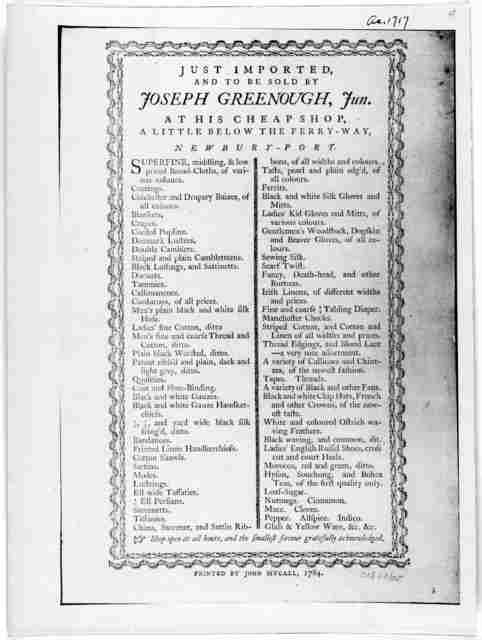 Just imported, and to be sold by Joseph Greenough, Jun., at his cheapshop, a little below the Ferry-Way. Newbury-Port. [Two columns]. [Newburyport:] Printed by John Mycall, 1784.