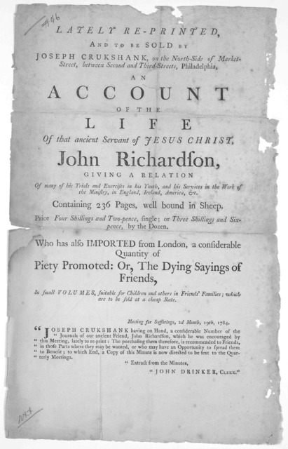 Lately re-printed, and to be sold by Joseph Chukshank, on the North-Side of Market Street, between Second and third Streets, Philadelphia, an account of the life of that ancient servant of Jesus Christ, John Richardson, giving a r elation of man