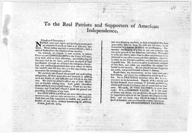 To the real patriots and supporters of American independence [On the surrender of Chevalier Longchamps to the Court of France] [Signed] An independent patriot. [Philadelphia 1784].