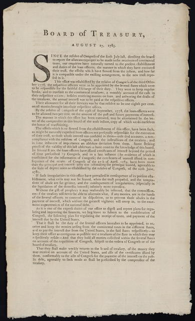 Board of Treasury, August 27, 1785 : Since the resolve of Congress of the sixth July last, directing the board to report the allowances proper to be made to the receivers of continental taxes, our enquiries have naturally turned to the present establishment and duties of the loan officers ...