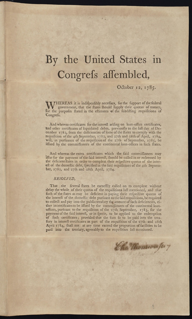 By the United States in Congress assembled, October 12, 1785 : Whereas it is indispensibly necessary, for the support of the federal government, that the states should supply their quotas of money ... Resolved, that the several states be earnestly called on to compleat without delay the whole of their quotas of the requisitions last mentioned ...