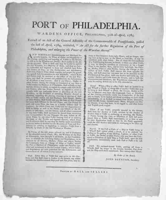 """Port of Philadelphia. Wardens Office, Philadelphia, 30th of April, 1785. Extract of an Act of the General Assembly, passed the first of April, 1784, entituled, """"An Act for the further regulation of the Port of Philadelphia, and enlarging the pow"""