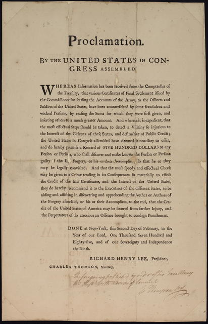 Proclamation. By the United States in Congress assembled : Whereas information has been received from the comptroller of the Treasury, that various certificates of final settlement issued by the commissioner for settling the accounts of the army, to the officers and soldiers of the United States, have been counterfeited by some fraudulent and wicked persons ...