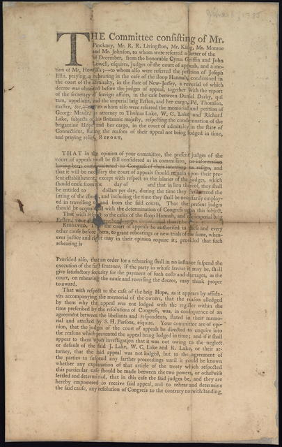 The committee consisting of Mr. Pinckney, Mr. R.R. Livingston, Mr. King, Mr. Monroe and Mr. Johnson, to whom were referred a letter of the [blank] of December, from the Honorable Cyrus Griffin and John Lowell, Esquires, judges of the Court of Appeals, and a motion of Mr. Howell's ...