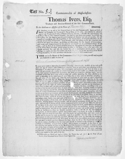 Tax No. 5. Commonwealth of Massachusetts. Thomas Ivers, Esq; Treasurer and Receiver-general of the said Commonwealth, to the selectmen or assessors of the Town of [blank] Greeting ... [Boston: Printed by Adams and Nourse, 1786].