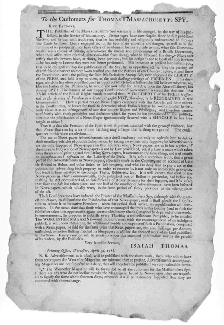 To the customers of Thomas's Massachusetts Spy. Kind patrons. The publisher of the Massachusetts Spy was early in life engaged, in the way of his profession, in the service of his country. Sixteen years have now elapsed ... Printing-Office, Worc