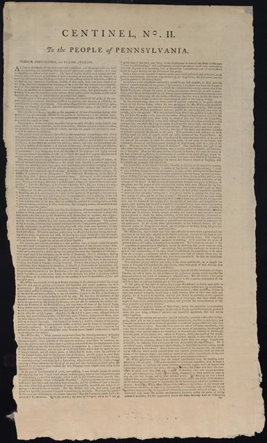 Centinel, no. II : To the people of Pennsylvania. Friends, countrymen, and fellow-citizens, as long as the liberty of the press continues unviolated ...