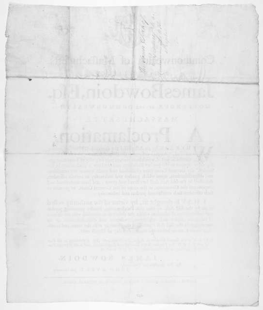 "Commonwealth of Massachusetts. By His Excellency, James Bowdoin, Esq. Governour of the commonwealth of Massachusetts. A proclamation Whereas by an act passed the sixteenth of February instant, entitled, ""An act describing the disqualification .."