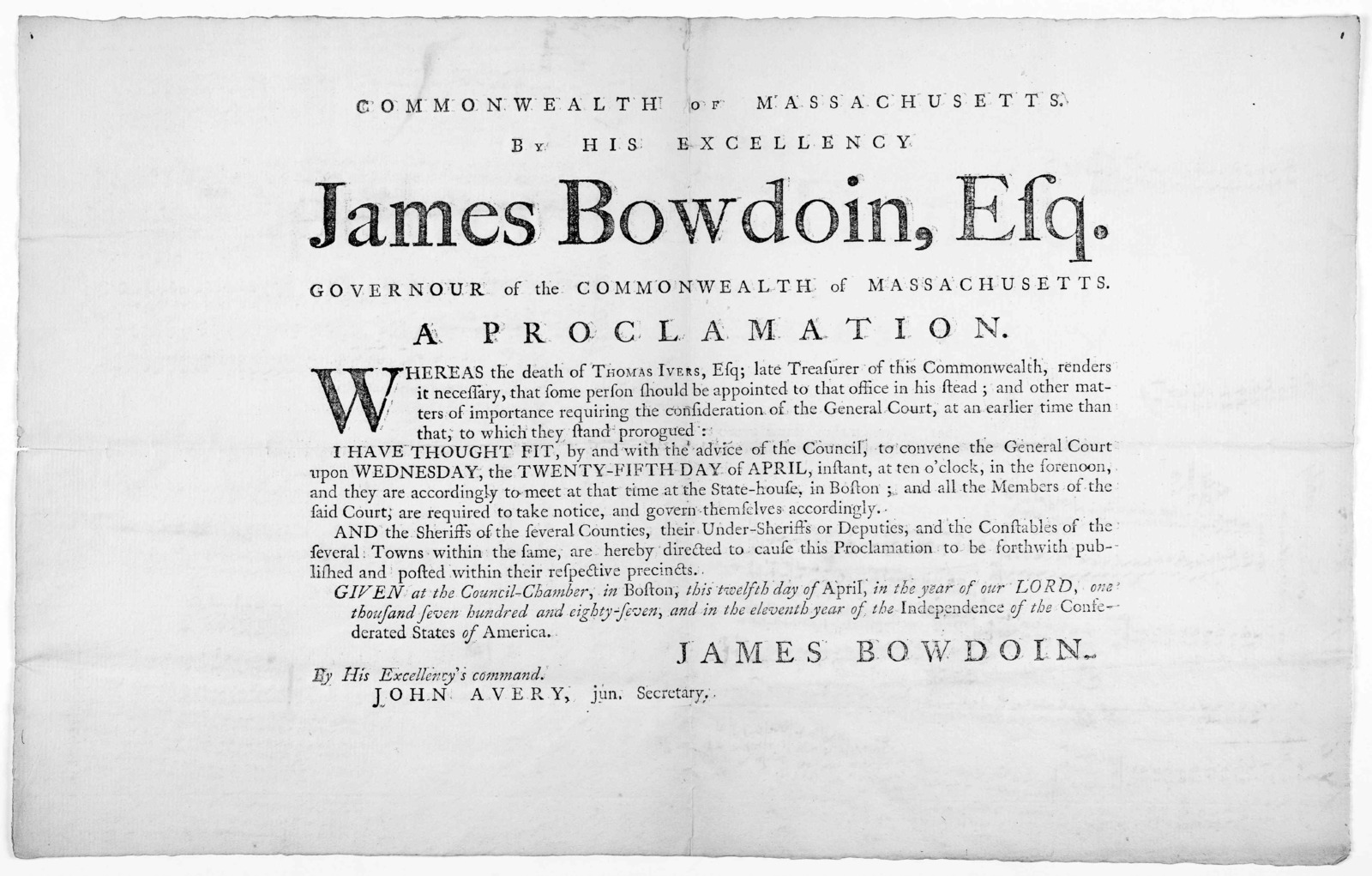 Commonwealth of Massachusetts. By his excellency James Bowdoin, Esq. Governour of the Commonwealth of Massachusetts. A proclamation. Whereas the death of Thomas Ivers, Esq. late treasurer of this Commonwealth, renders it necessary, that some per