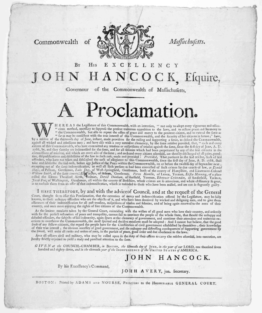 """Commonwealth of Massachusetts. By His excellency John Hancock, Esquire Governour of the Commonwealth of Massachusetts. A proclamation [Against the """"present traiterous opposition to the laws"""" i. e. Shays' rebellion] ... Boston: Printed by Adams a"""