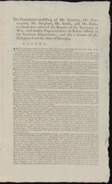 The committee consisting of Mr. Kearney, Mr. Carrington, Mr. Bingham, Mr. Smith, and Mr. Dane, to whom was referred the report of the secretary at war, and sundry papers relative to Indian affairs in the Southern Department; and also a motion of the delegates from the state of Georgia, report ...
