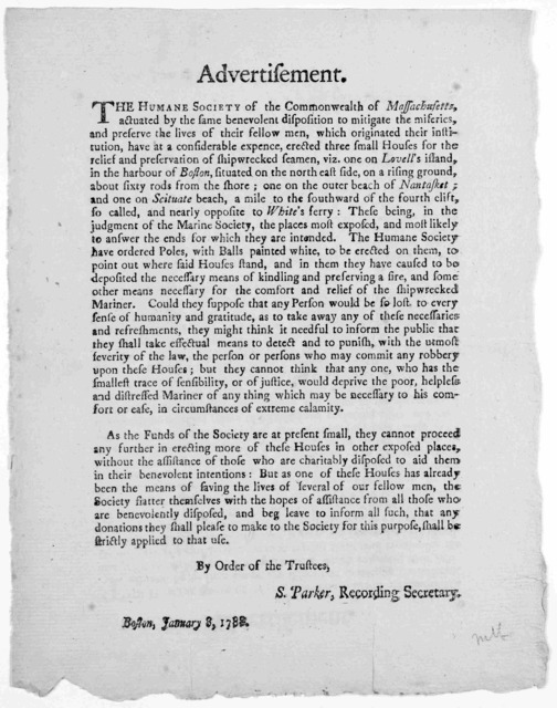 Advertisement. The humane society of the Commonwealth of Massachusetts, actuated by the same benevolent disposition to mitigate the miseries, and preserve the lives of their fellow men ... Boston, January 3, 1788.
