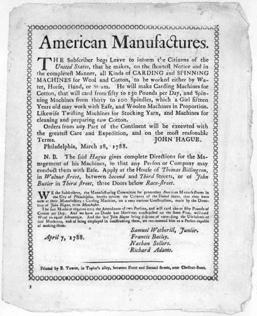 American manufactures. The subscriber begs leave to inform the citizens of the United States, that he makes on the shortest notice and in the completest manner, all kinds of carding and spinning machines for wool and cotton ... John Hague. Phila