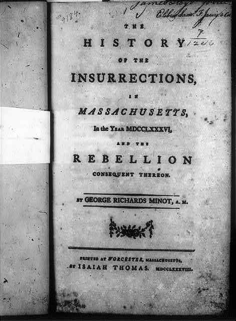 Title page, with no illus., in George Richards Minot, The history of the insurrections, in Massachusetts, in the year MDCCLXXXVI, Worcester, I. Thomas, 1788