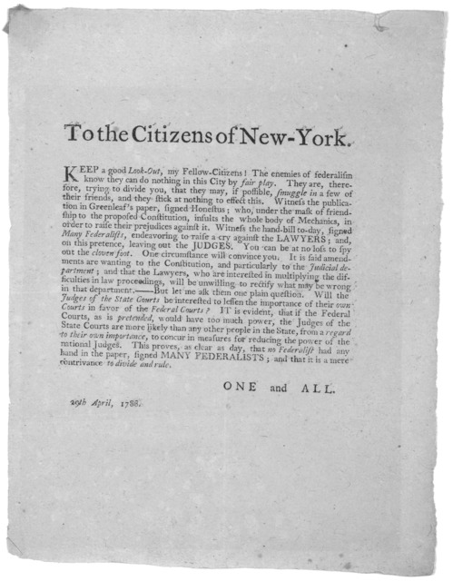 To the Citizens of New-York. Keep a good Look-Out, my fellow-citizens! The enemies of federalism know they can do nothing in this City by fair play ... This proves, as clear as day, that no federalist had any hand in the paper signed many federa