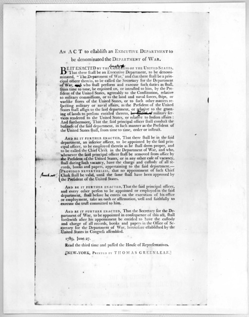 An act to establish an Executive department to be dominated the Department of war ... 1789, June 27. Read the third time and passed the House of representatives. New York: Printed by Thomas Greenleaf, [1789] [Positive Photostat.].