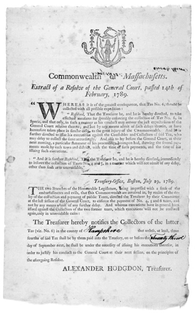 [Arms] Commonwealth of Massachusetts. Extract of a resolve of the General Court, passed 14th of February, 1789. Whereas it is of the greatest consequence, that Tax No. 6 should be collected with all possible expedition ... [Boston, 1789].