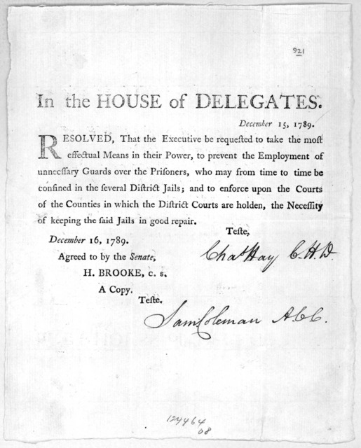 In the House of Delegates. December 15, 1789. Resolved, that the Executive be requested to take the most effectual means in their power to prevent the employment of unnecessary guards over the prisoners ... and to enforce upon the courts of the