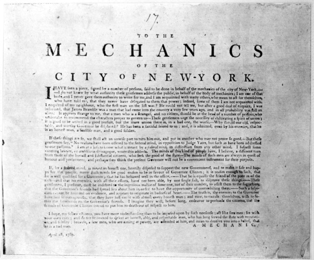 To the mechanics of the City of New York. I have seen a piece, signed by a number of persons, said to be done in behalf of the mechanics of the city of New York. [Regarding the election of governor of New York] [Signed] A mechanic. April 28, 178