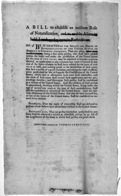 A bill to establish an uniform rule of naturalization, and to enable aliens to hold lands under certain restrictions. New-York, Printed by Thomas Greenleaf [1790].