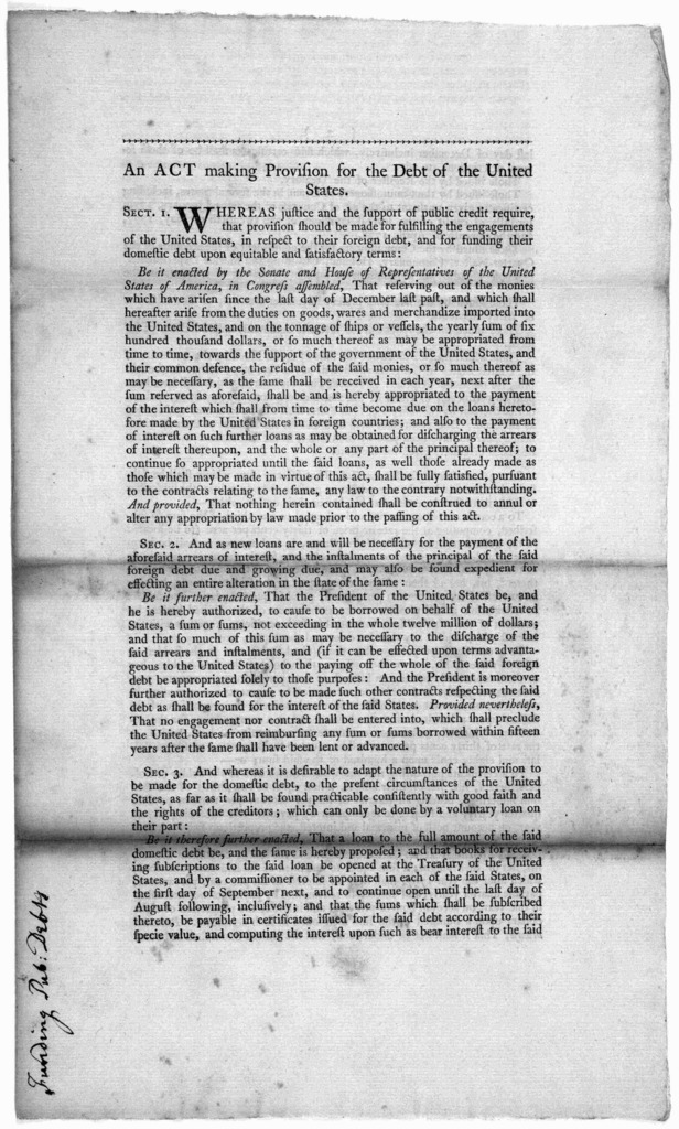 An act making provision for the debt of the United States. [Philadelphia] Printed by John Fenno. [1790].