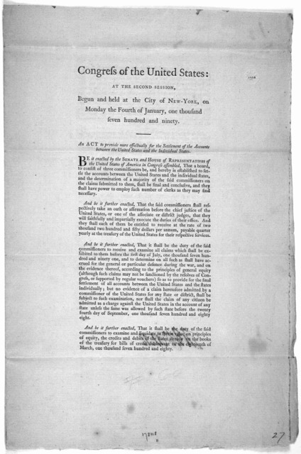 ... An act to provide more effectually for the settlement of the accounts between the United States and the individual states. [New York:Printed by Francis Childs and John Swaine, 1790.].