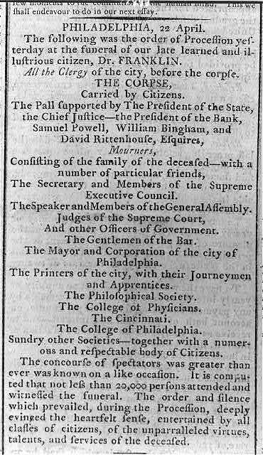 Philadelphia, 22 April - The following was the order of procession yesterday at the funeral of our late and illustrious citizen, Dr. [Benjamin] Franklin...