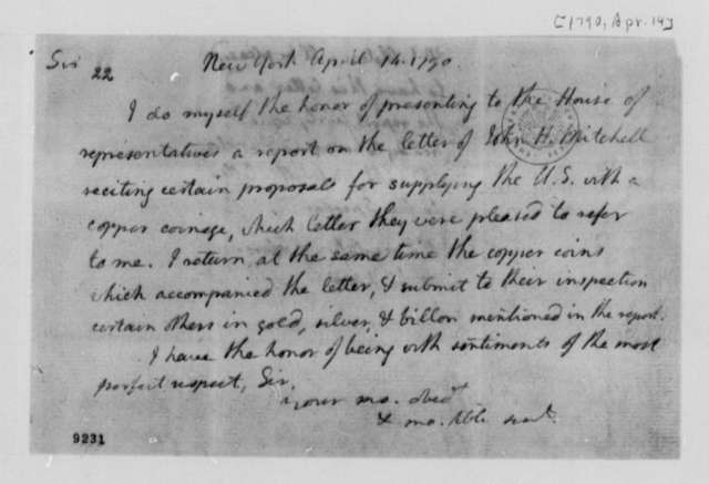 Thomas Jefferson to House of Representatives, April 14, 1790, John H. Mitchell's Proposal for Supplying the United States with Copper Coinage, with Copy