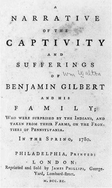 [Title page of narrative of the captivity and suffering of Benjamin Gilbert and his family who were surprised by the Indians and taken from their farms, on the frontier of Pennsylvania, in the Spring of 1780]