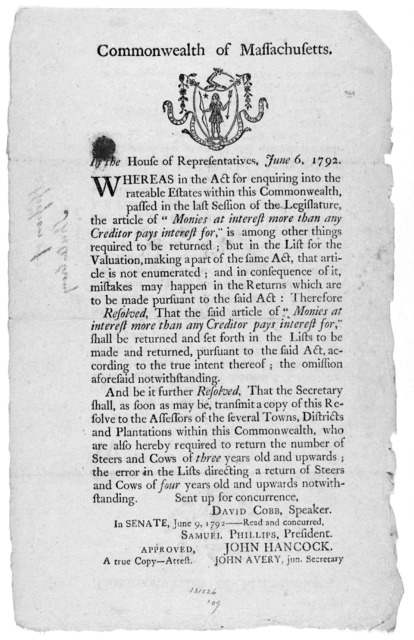 """Commonwealth of Massachusetts. [Arms] In the House of representatives, June 6, 1792. Whereas in the act for enquiring into the rateable estates within this Commonwealth, passed in the last session of the Legislature, the article of """"monies at in"""