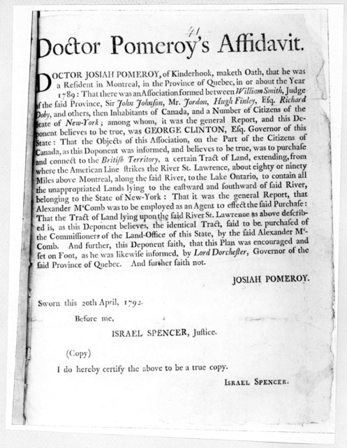 Doctor Pomeroy's affidavit. Doctor Josiah Pomeroy, of Kinderhook, maketh oath, that he was a resident in Montreal, in the Province of Quebec, in or about the year 1789 [Regarding Governor Clinton's association with several inhabitans of Canada f