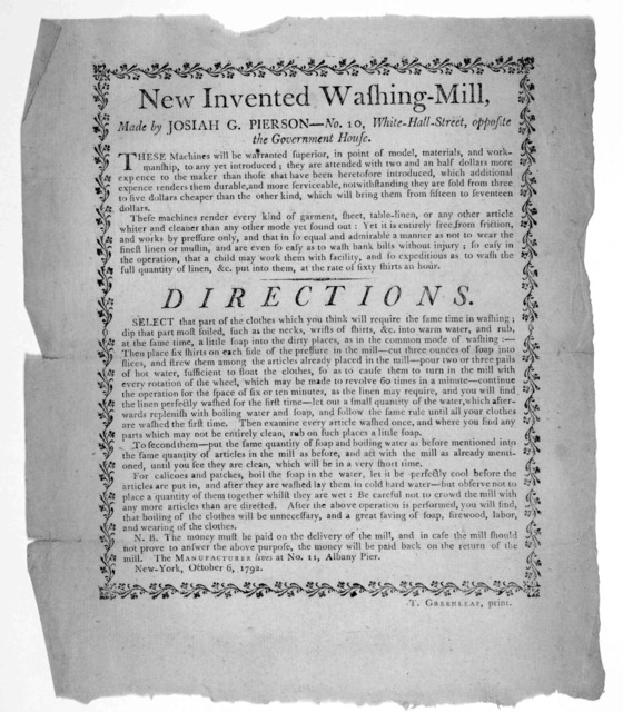 New invented washing-mill made by Josiah G. Pierson No. 10, White-Hall-Street, opposite the Government house ... Directions. New York, October 6, 1792. [New York] T. Greenleaf. print. [1792].