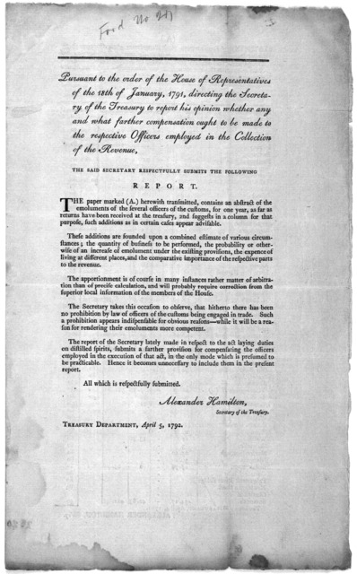 Pursuant to the order of the House of representatives of the 18th of January, 1791, directing the Secretary of the Treasury to report his opinion wether any and what farther compensation ought to be made to the respective officers employed in th