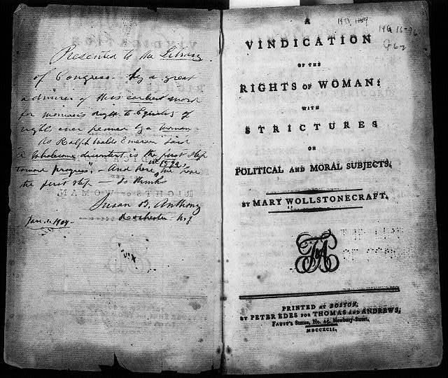 "[Title page and dedication page of A Vindication of the Rights of Woman by Mary Wollstonecraft (Boston, 1792); Dedication page is handwritten: ""Presented to the Library of Congress by a great admirer of this earliest work for woman's right to equality...ever penned by a woman...(signed) Susan B. Anthony, Rochester, N.Y., Jan 1, 1904""]"