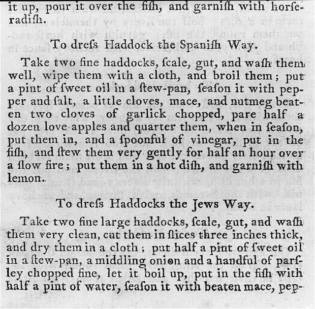 "[Two recipes for haddock from the first American edition of Richard Briggs' The New Art of Cookery (1792). ""To dress Haddock the Spanish Way,"" prepared with the ""love apple"" or tomato, and ""To dress Haddock the Jews Way"" prepared with ""sweet oil"", ""onion"" and ""parsley""]"