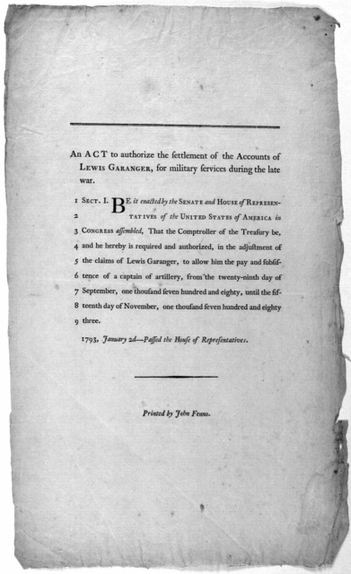 An act to authorize the settlement of the accounts of Lewis Garanger, for military services during the late war ... 1793, January 2d- Passed the House of representatives. [Philadelphia] Printed by John Fenno [1793].