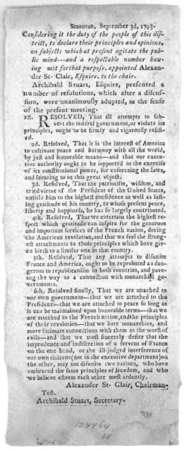 Staunton, September 3d, 1793. Considering it the duty of the people of this district, to declare their principles and opinions, on subjects which at present agitate the public mind ... and a respectable number having met for that purpose appoint