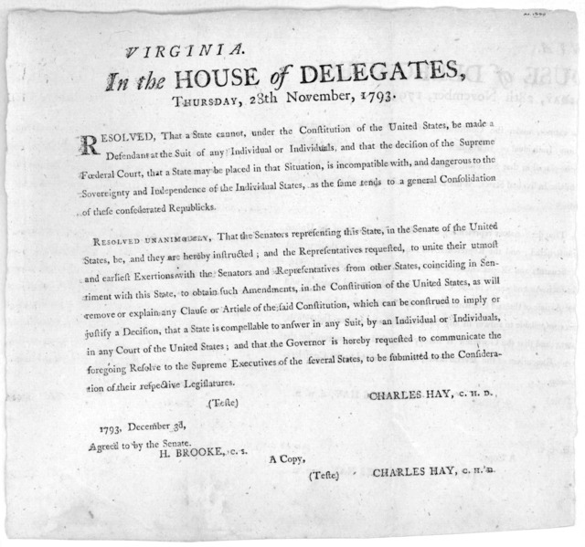Virginia. In the House of delegates, Thursday, 28h November, 1793. Resolved that a state cannot, under the constitution of the United States, be made a defendant at the suit of any individual or individuals, and that the decision of the Supreme