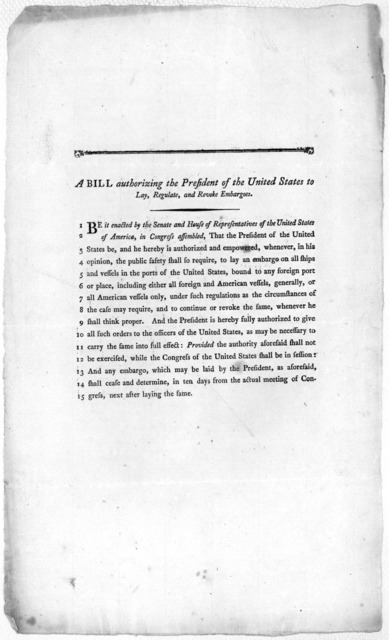 A bill authorizing the president of the United States to lay, regulate, and revoke embagoes. [1794?].