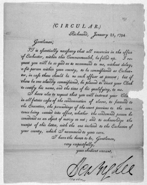 (Circular.) Richmond. January 25, 1794. Gentlemen. It is essentially necessary that all vacancies in the office of Escheator, within this Commonwealth be filled up. I request you will be so good as to recommend to me, without delay, a fit person