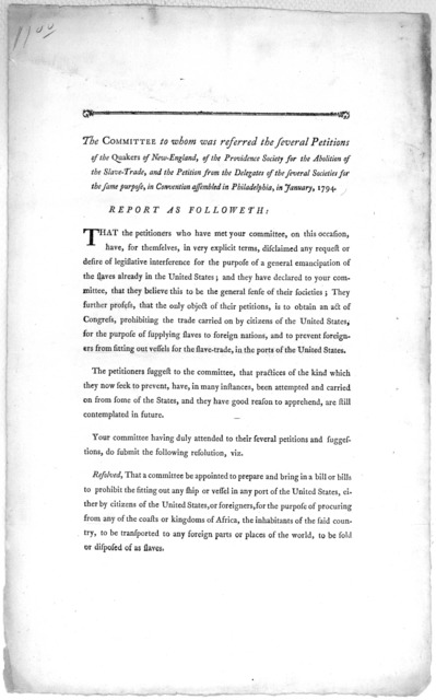 The Committee to whom was referred the several petitions of the Quakers of New-England, of the Providence Society for the abolition of the slave-trade, and the petition from the delegates of the several societies for the same purpose, in Convent