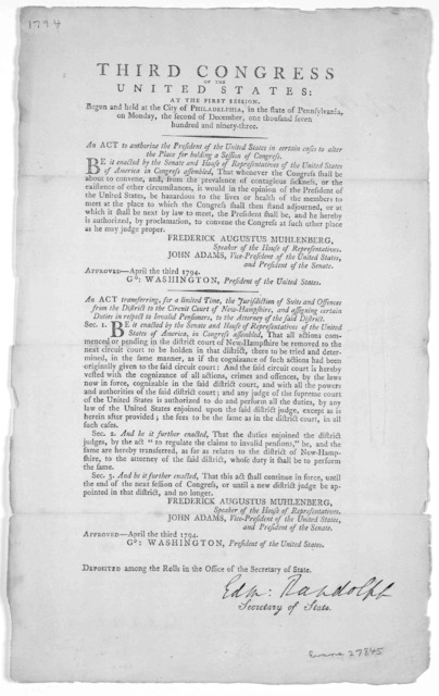 Third Congress of the United States: at the first session. Begun and held at the City of Philadelphia ... [Dec. 2, 1793] An Act to authorize the President ... to alter the Place for holding a Session of Congress .... Approved-April the third 179