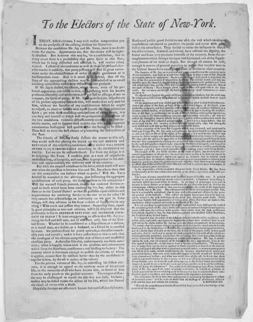 To the electors of the State of New York. I trust, fellow citizens, I may with reason congratulate you on the prospects of the ensuing election for Governor [Advocating electing John Jay] [Signed] A Republican [New York? 1795].